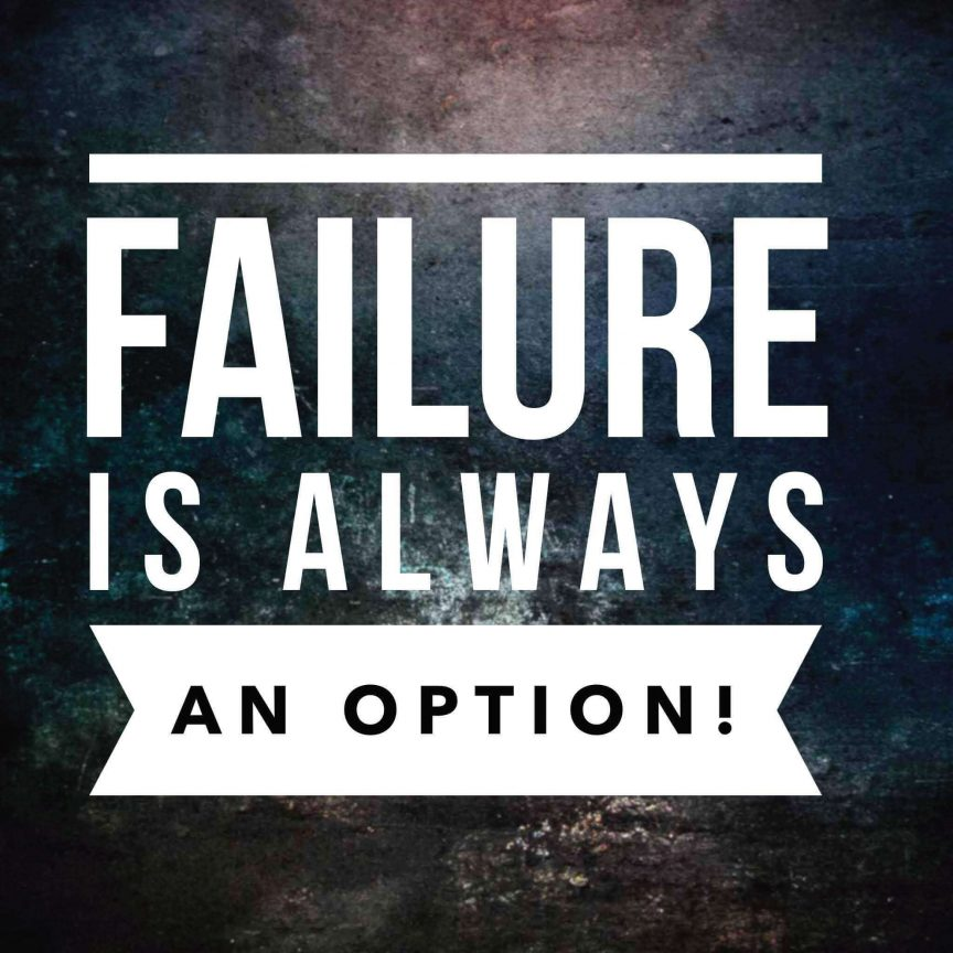 Failure is always an option.
